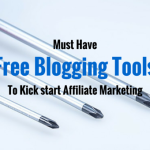 9 Must Have Free Blogging Tools to Kick start Affiliate Marketing